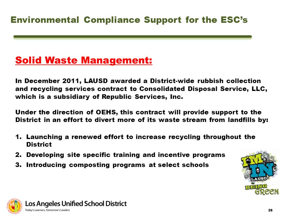 26 Solid Waste Management: In December 2011, LAUSD awarded a District-wide rubbish collection and recycling services contract to Consolidated Disposal