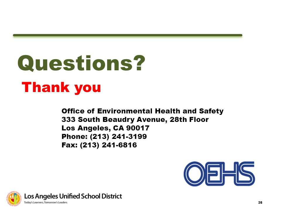 35 Questions? Thank you Office of Environmental Health and Safety 333 South Beaudry Avenue, 28th Floor Los Angeles, CA 90017 Phone: (213) 241-3199 Fax