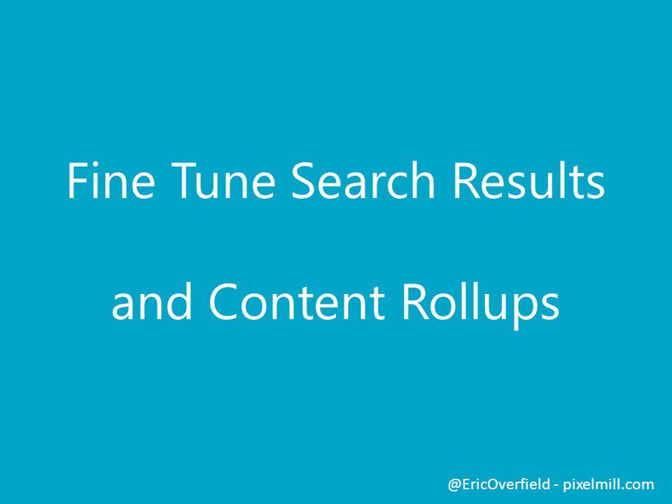 Fine Tune Search Results and Content Rollups @EricOverfield - pixelmill.com
