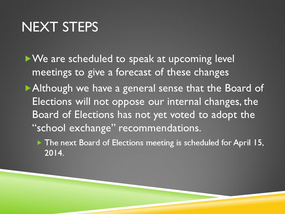 We are scheduled to speak at upcoming level meetings to give a forecast of these changes Although we have a general sense that the Board of Elections