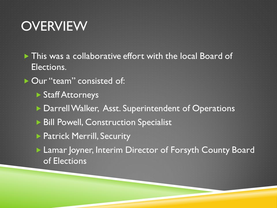 OVERVIEW This was a collaborative effort with the local Board of Elections. Our team consisted of: Staff Attorneys Darrell Walker, Asst. Superintenden