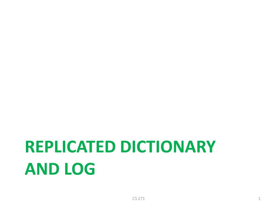 Replicated dictionary problem Efficient solutions to the replicated log and dictionary problems.