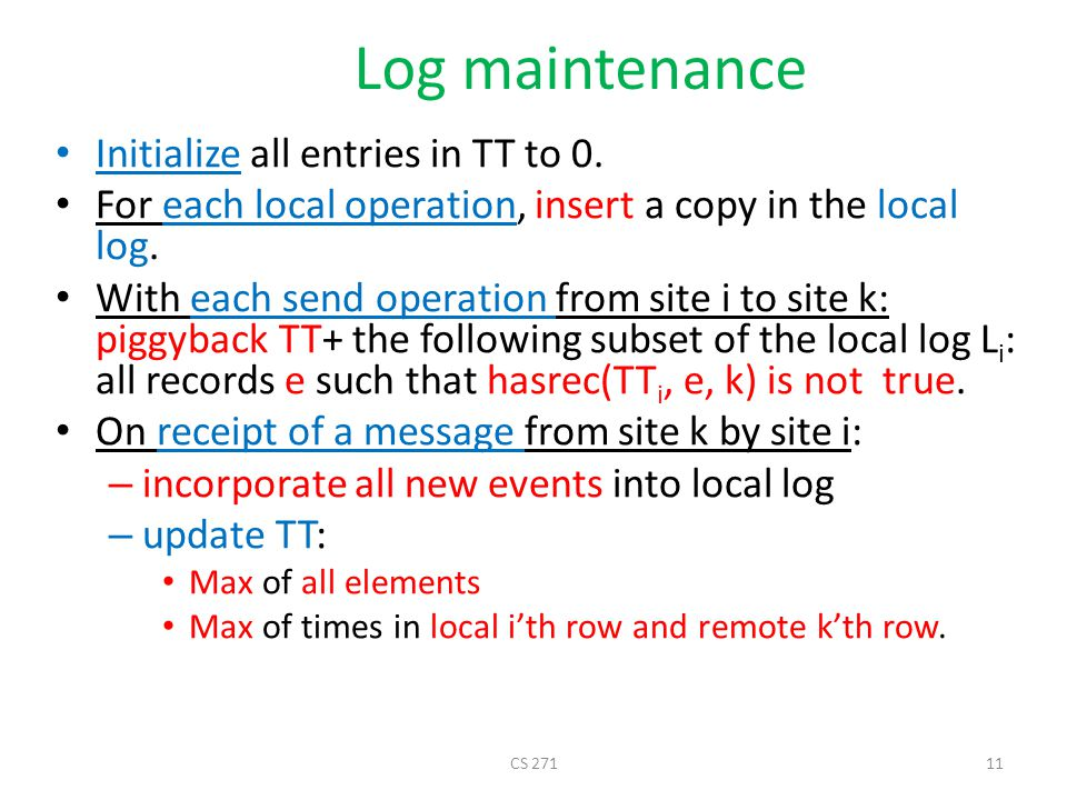 Log maintenance Initialize all entries in TT to 0. For each local operation, insert a copy in the local log. With each send operation from site i to s