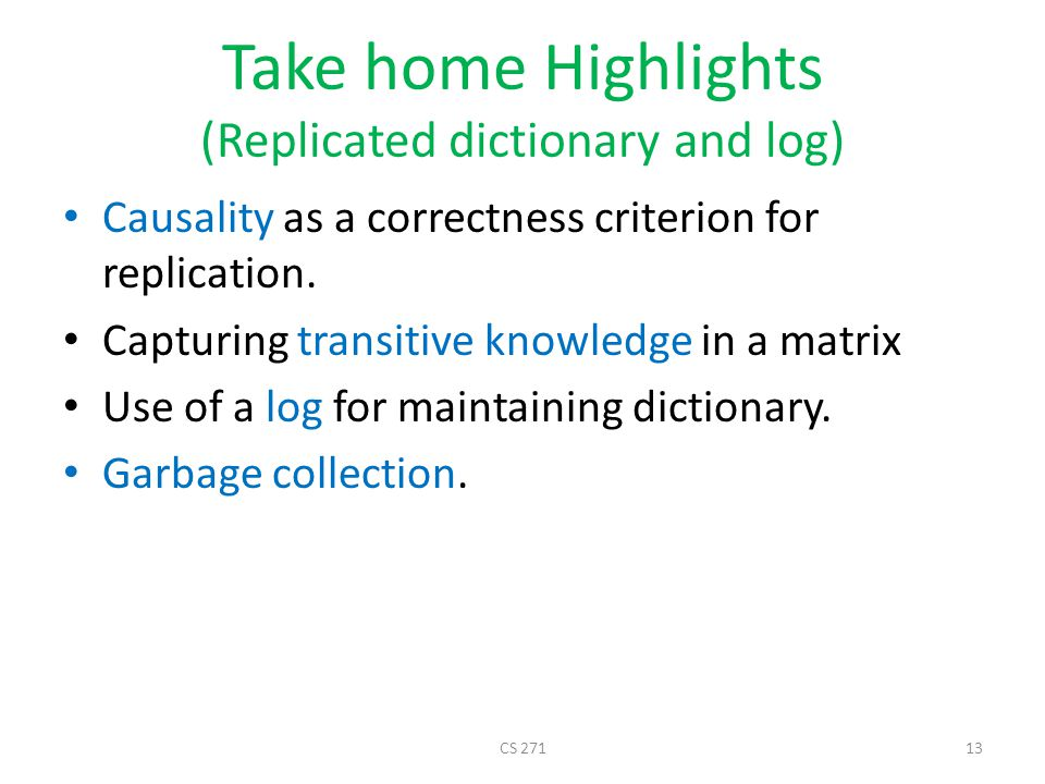 Take home Highlights (Replicated dictionary and log) Causality as a correctness criterion for replication. Capturing transitive knowledge in a matrix