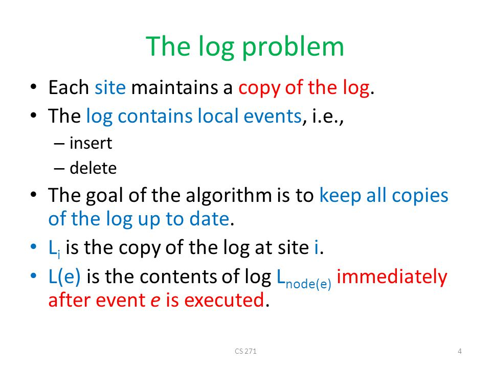 The log problem Log Problem: find an algorithm that maintains the log such that given an execution, events e,f: if f e then f is in L(e) General approach: – For each local event, insert a record in the local log.