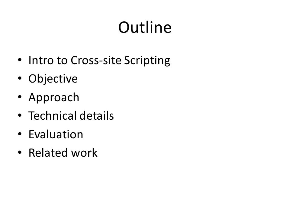 Outline Intro to Cross-site Scripting Objective Approach Technical details Evaluation Related work