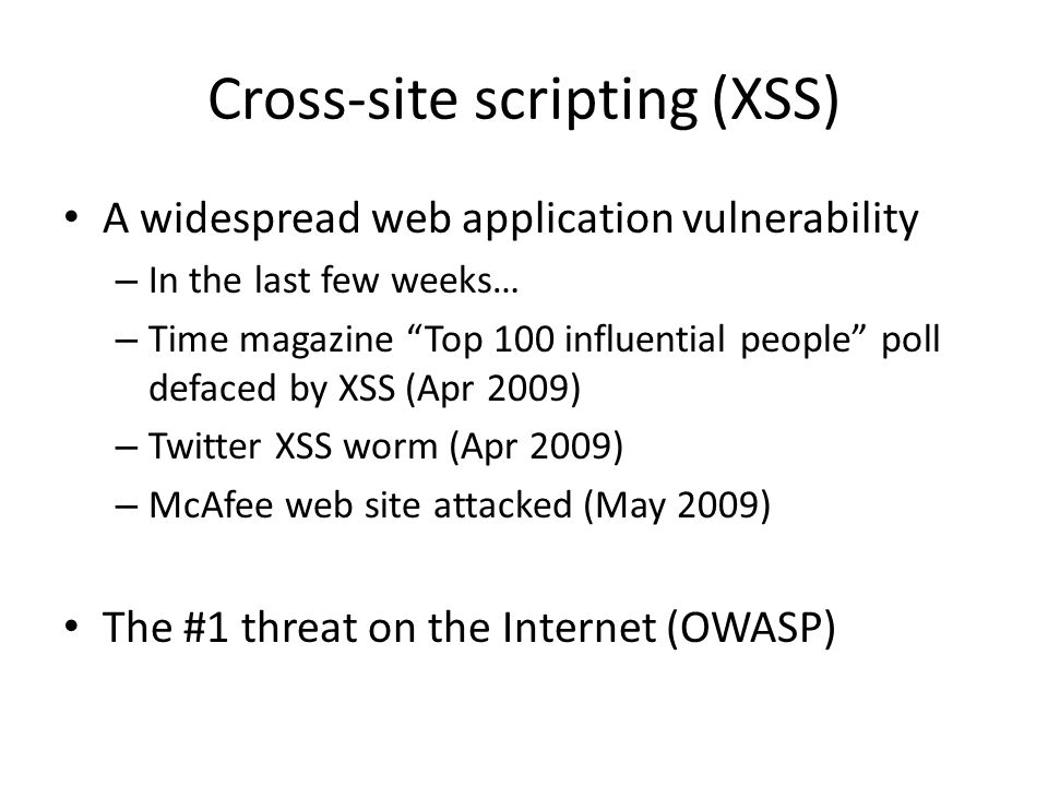 Cross-site scripting (XSS) A widespread web application vulnerability – In the last few weeks… – Time magazine Top 100 influential people poll defaced