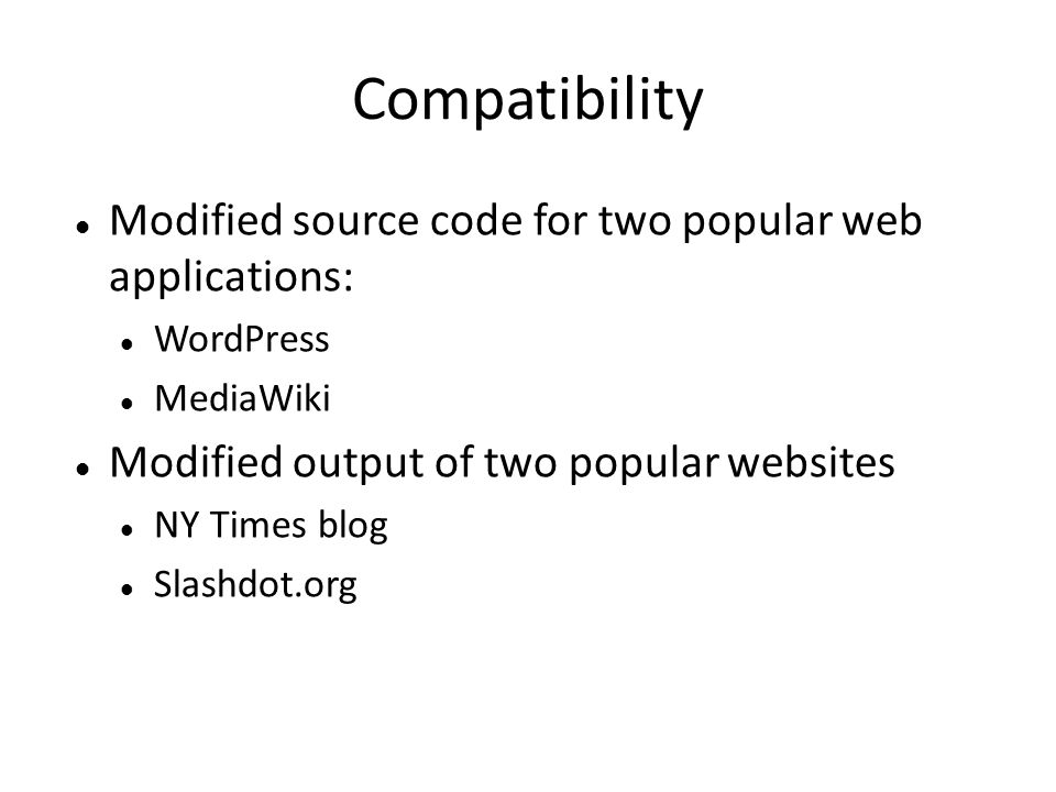 Compatibility Modified source code for two popular web applications: WordPress MediaWiki Modified output of two popular websites NY Times blog Slashdo