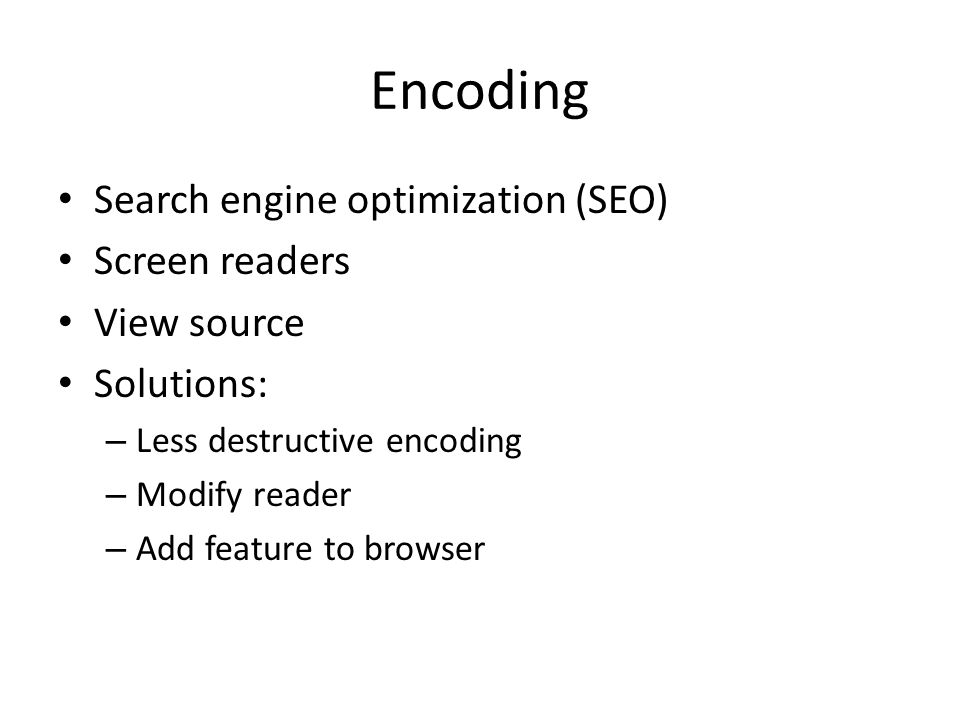 Encoding Search engine optimization (SEO) Screen readers View source Solutions: – Less destructive encoding – Modify reader – Add feature to browser