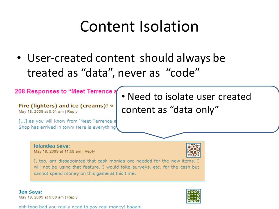 Content Isolation User-created content should always be treated as data, never as code Need to isolate user created content as data only