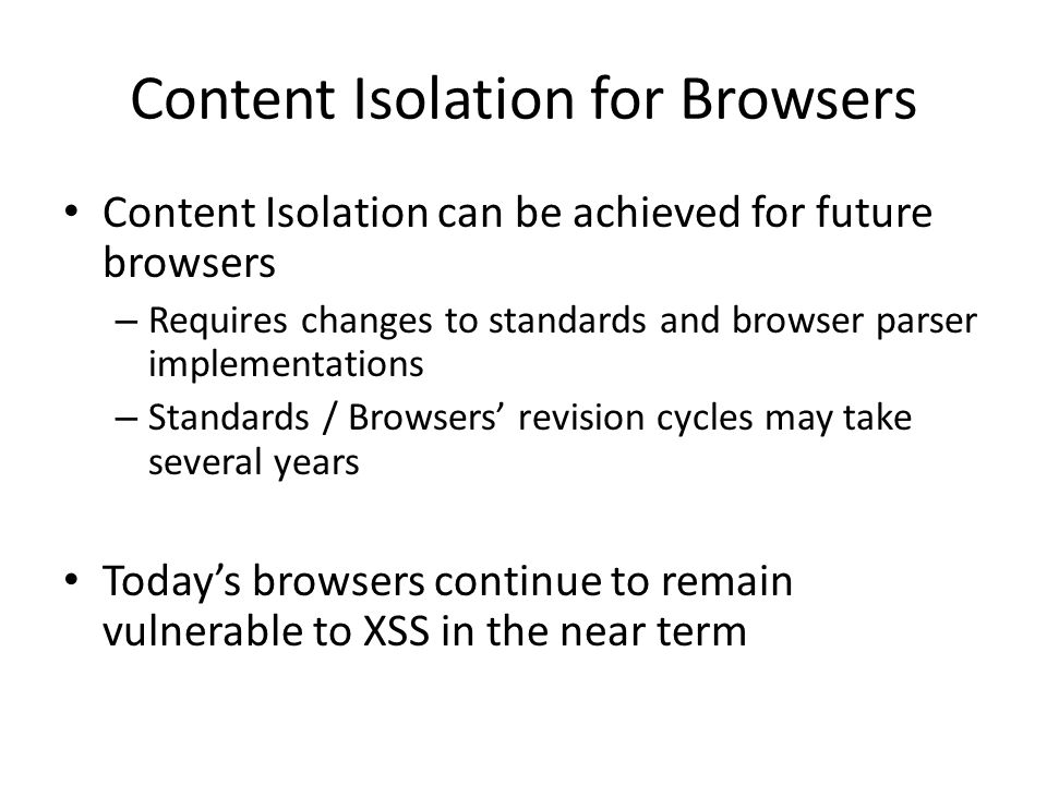 Content Isolation for Browsers Content Isolation can be achieved for future browsers – Requires changes to standards and browser parser implementation