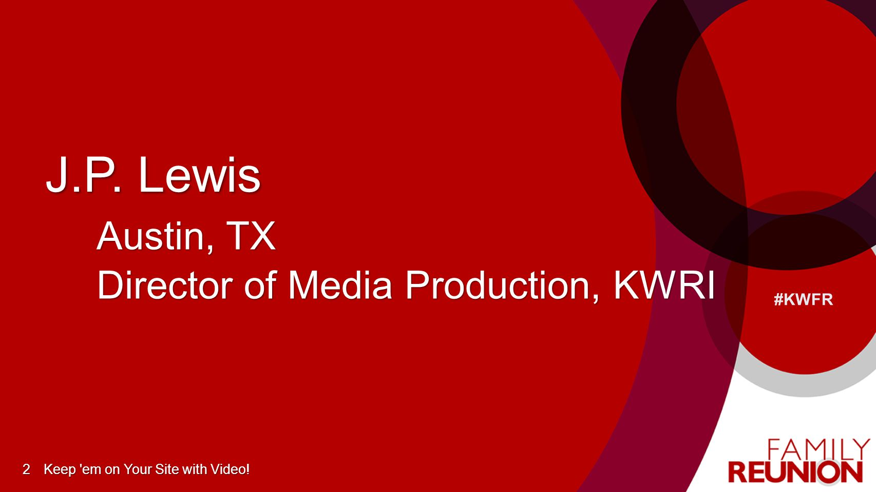 #KWFR J.P. Lewis Austin, TX Director of Media Production, KWRI Keep 'em on Your Site with Video!2