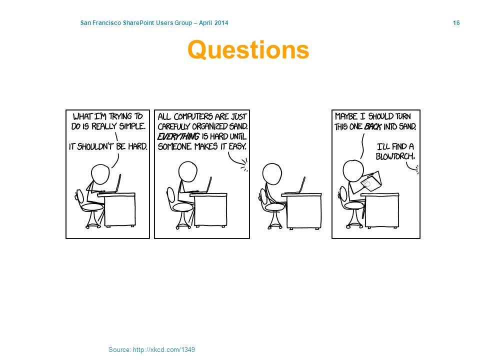 San Francisco SharePoint Users Group – April 201416 Questions Source: http://xkcd.com/1349