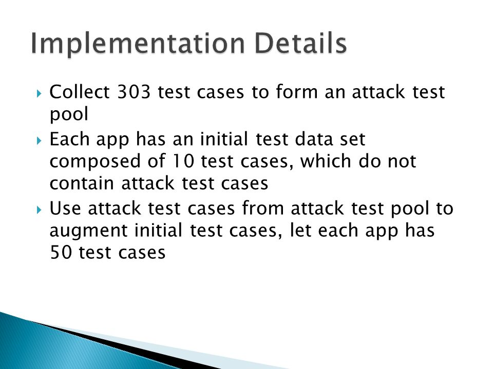 Collect 303 test cases to form an attack test pool Each app has an initial test data set composed of 10 test cases, which do not contain attack test cases Use attack test cases from attack test pool to augment initial test cases, let each app has 50 test cases
