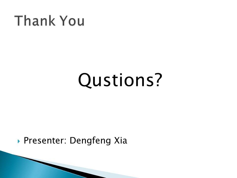 Qustions Presenter: Dengfeng Xia