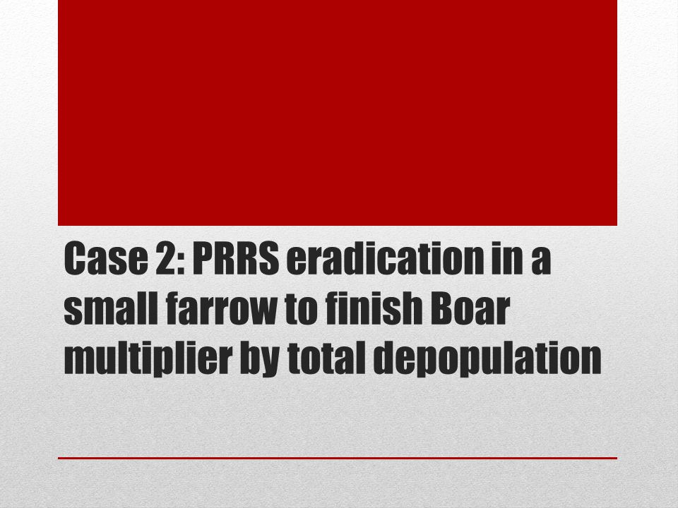Case 2: PRRS eradication in a small farrow to finish Boar multiplier by total depopulation