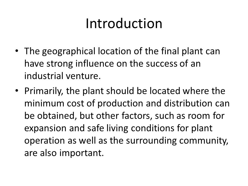 Introduction The geographical location of the final plant can have strong influence on the success of an industrial venture. Primarily, the plant shou