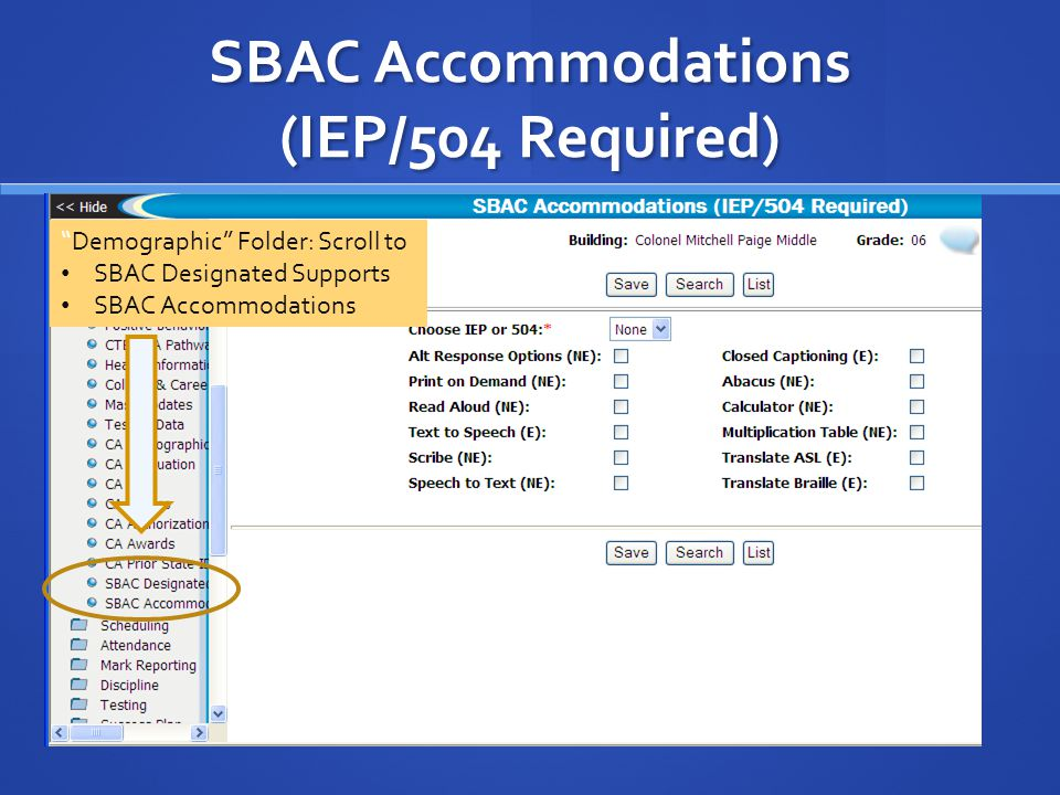 SBAC Accommodations (IEP/504 Required) Demographic Folder: Scroll to SBAC Designated Supports SBAC Accommodations