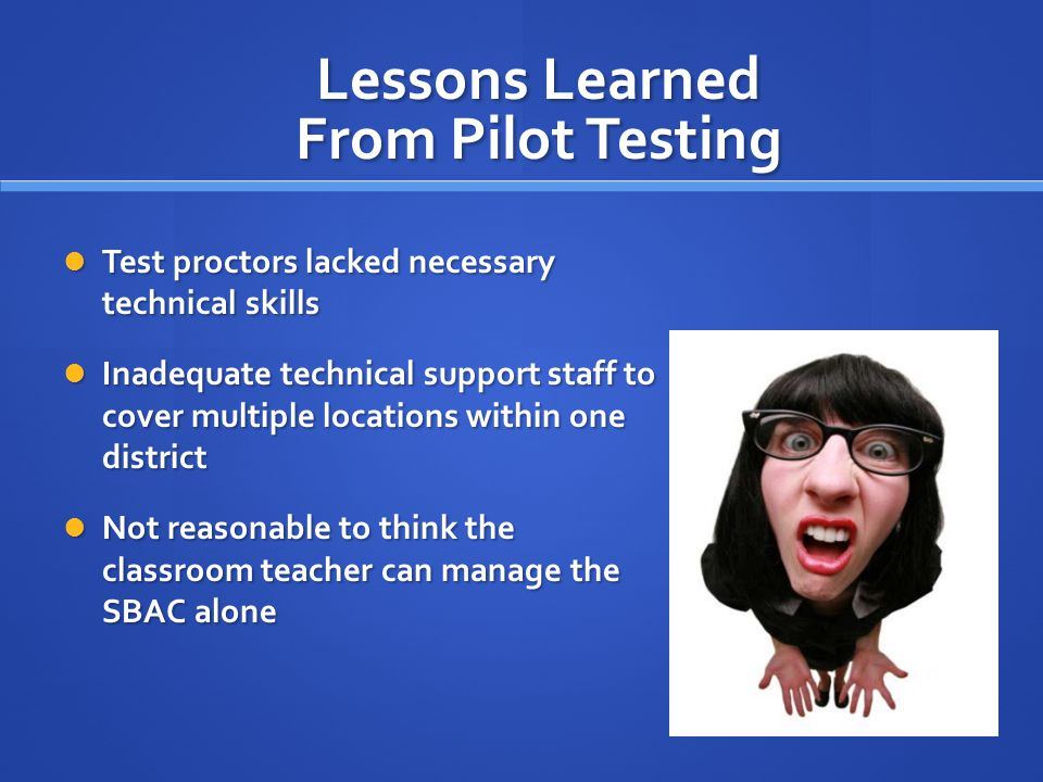 Test proctors lacked necessary technical skills Test proctors lacked necessary technical skills Inadequate technical support staff to cover multiple l