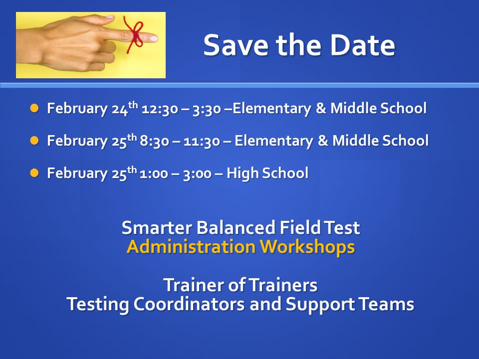 Save the Date February 24 th 12:30 – 3:30 –Elementary & Middle School February 24 th 12:30 – 3:30 –Elementary & Middle School February 25 th 8:30 – 11