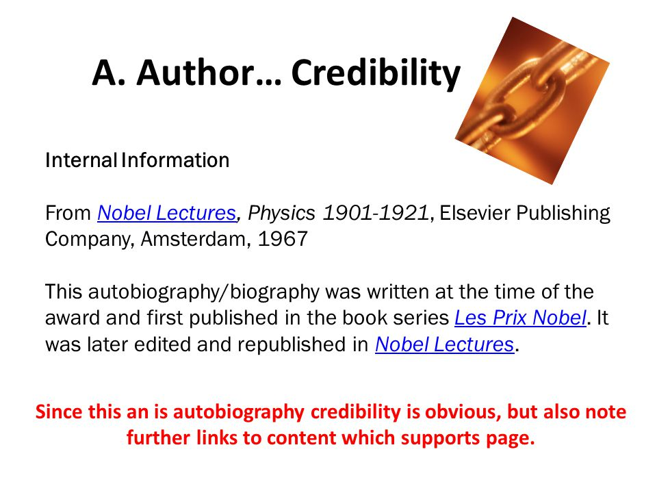 A. Author… Credibility Since this an is autobiography credibility is obvious, but also note further links to content which supports page. Internal Inf