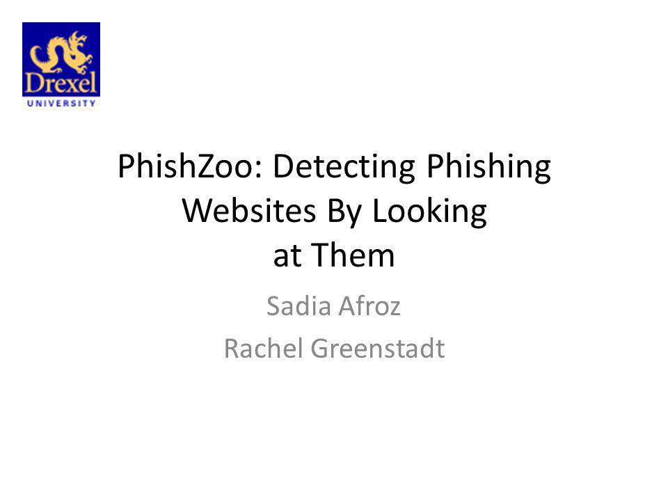 PhishZoo: Detecting Phishing Websites By Looking at Them Sadia Afroz Rachel Greenstadt