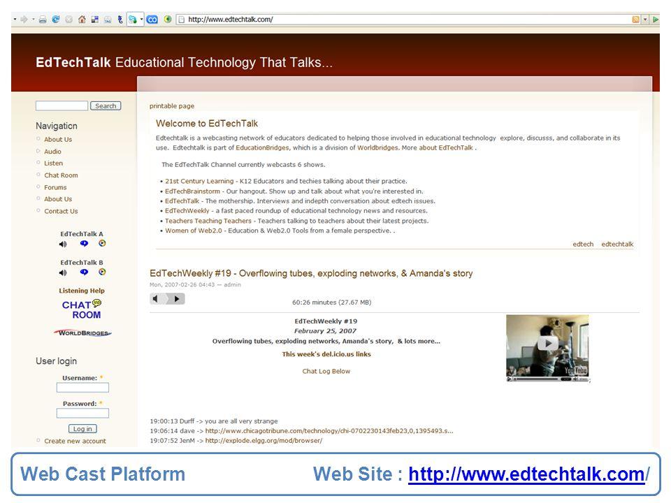 Web Cast Platform Web Site : http://www.edtechtalk.com/http://www.edtechtalk.com Web Cast Platform Web Site : http://www.edtechtalk.com/http://www.edt