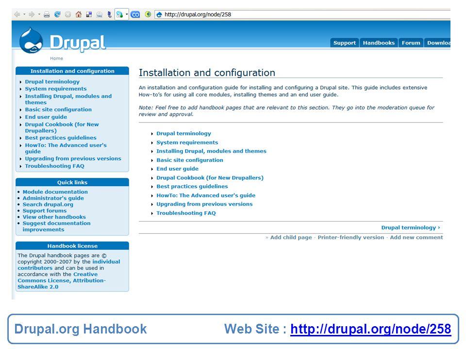 Drupal.org Handbook Web Site : http://drupal.org/node/258http://drupal.org/node/258 Drupal.org Handbook Web Site : http://drupal.org/node/258http://dr