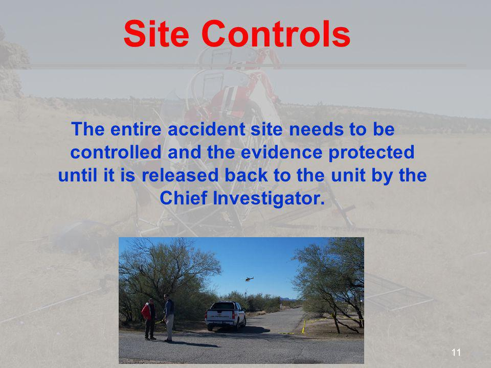 Site Controls The entire accident site needs to be controlled and the evidence protected until it is released back to the unit by the Chief Investigat
