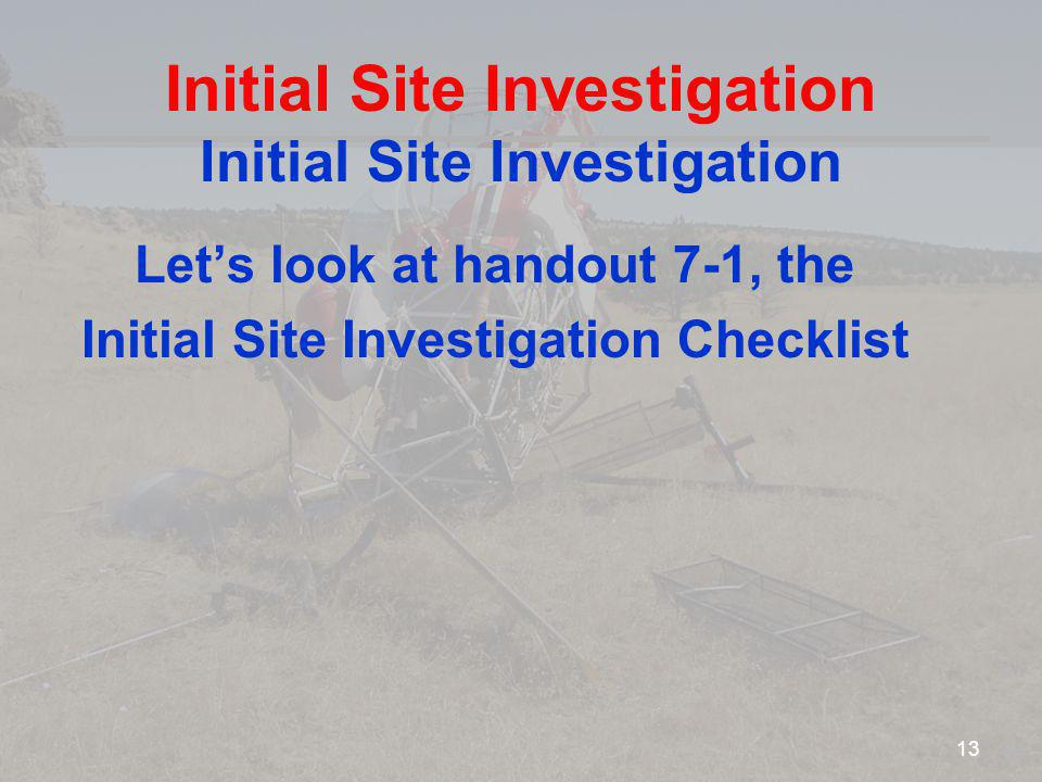 Initial Site Investigation Lets look at handout 7-1, the Initial Site Investigation Checklist 13