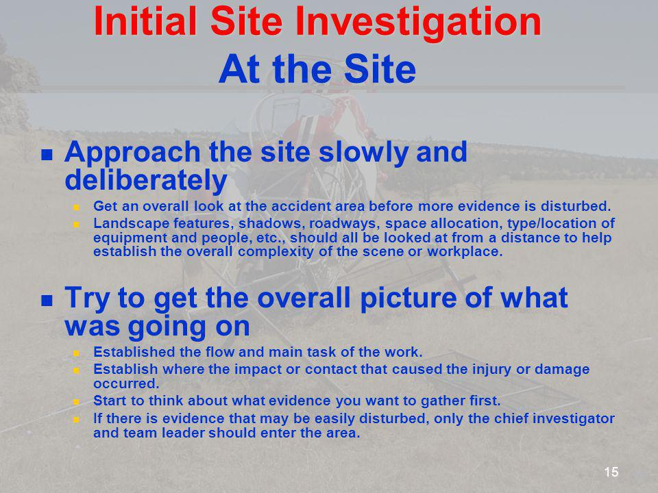 Initial Site Investigation Initial Site Investigation At the Site Approach the site slowly and deliberately Get an overall look at the accident area b