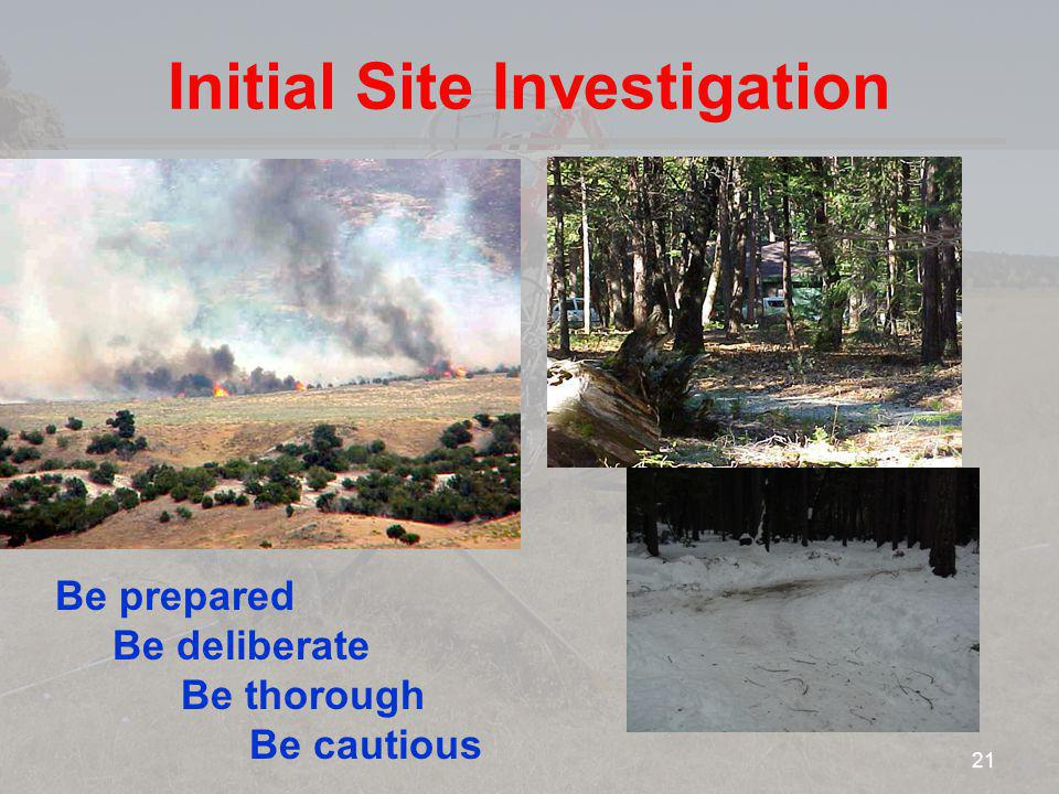 Initial Site Investigation Be prepared Be deliberate Be thorough Be cautious 21