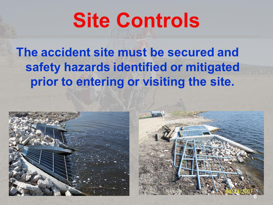 Site Controls The accident site must be secured and safety hazards identified or mitigated prior to entering or visiting the site. 6