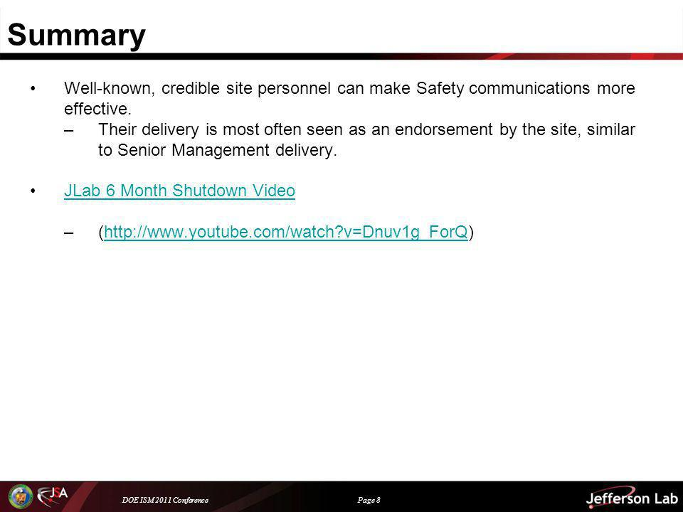 DOE ISM 2011 Conference Page 8 Summary Well-known, credible site personnel can make Safety communications more effective. –Their delivery is most ofte