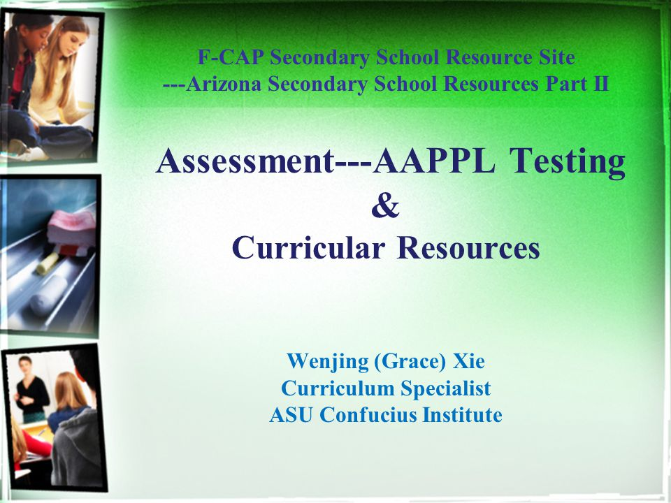 F-CAP Secondary School Resource Site ---Arizona Secondary School Resources Part II Assessment---AAPPL Testing & Curricular Resources Wenjing (Grace) X