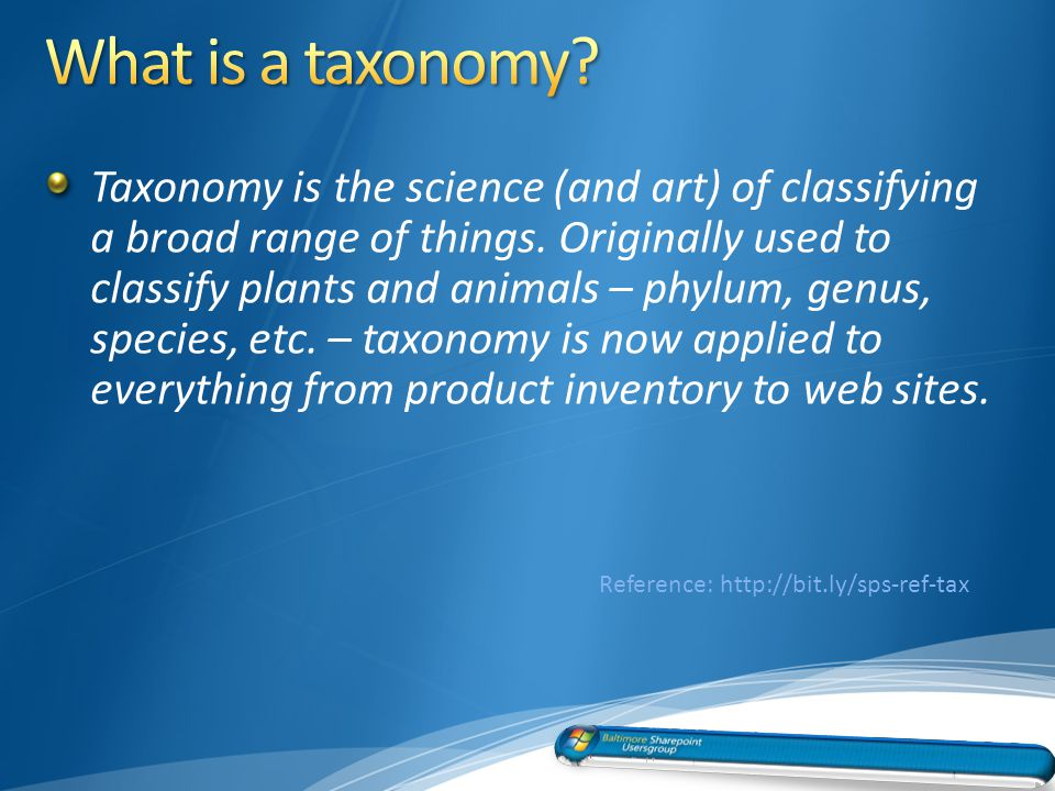 Taxonomy is the science (and art) of classifying a broad range of things.