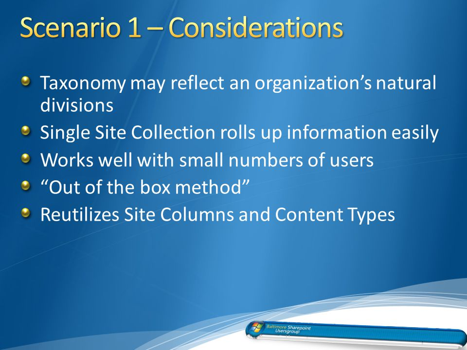 Taxonomy may reflect an organizations natural divisions Single Site Collection rolls up information easily Works well with small numbers of users Out of the box method Reutilizes Site Columns and Content Types 25