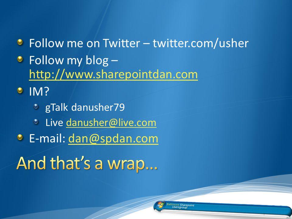 Follow me on Twitter – twitter.com/usher Follow my blog – http://www.sharepointdan.com http://www.sharepointdan.com IM? gTalk danusher79 Live danusher