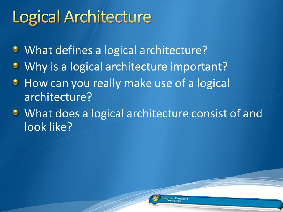 What defines a logical architecture. Why is a logical architecture important.