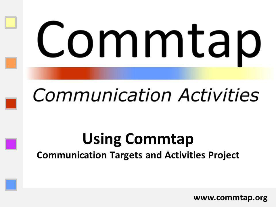 www.commtap.org Using Commtap Communication Targets and Activities Project