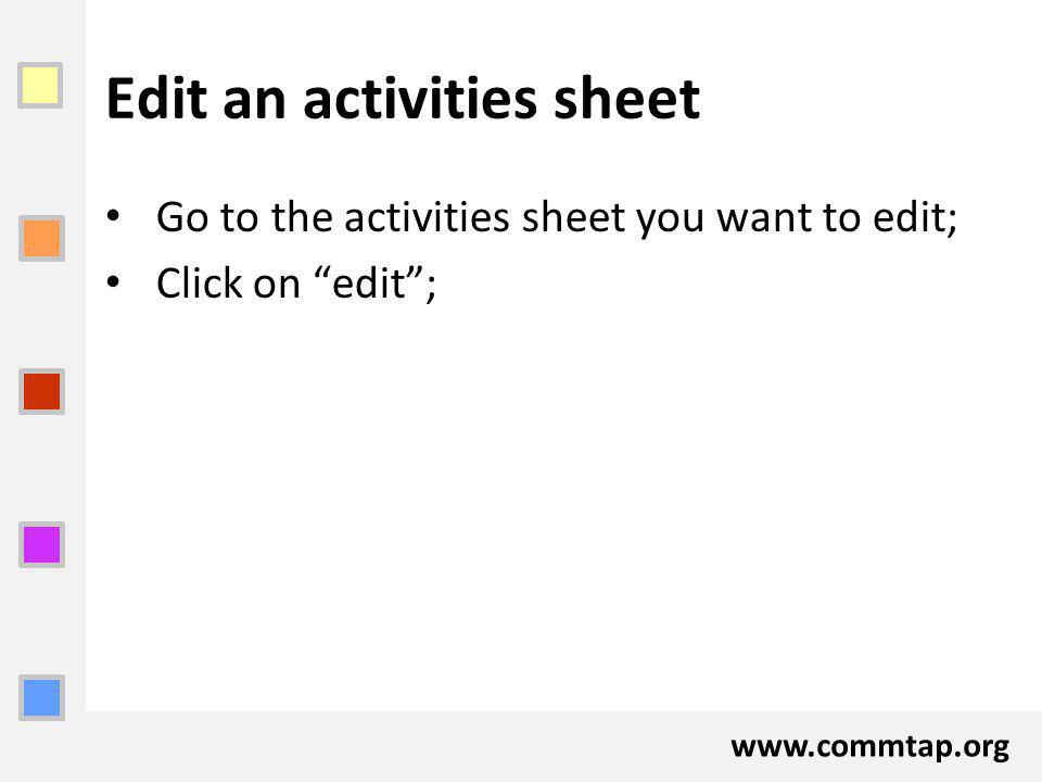 www.commtap.org Edit an activities sheet Go to the activities sheet you want to edit; Click on edit;