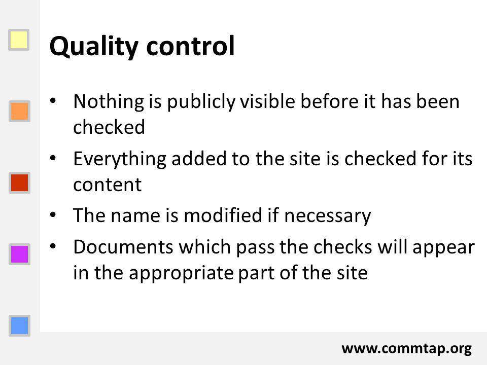Quality control Nothing is publicly visible before it has been checked Everything added to the site is checked for its content The name is modified if necessary Documents which pass the checks will appear in the appropriate part of the site