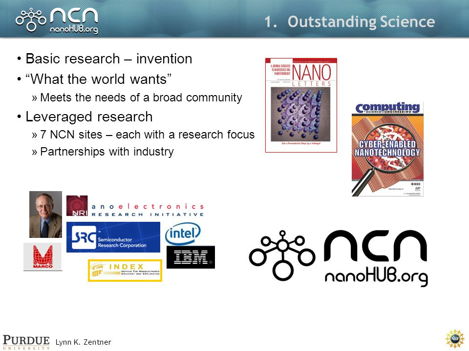 Lynn K. Zentner 1. Outstanding Science Basic research – invention What the world wants »Meets the needs of a broad community Leveraged research »7 NCN