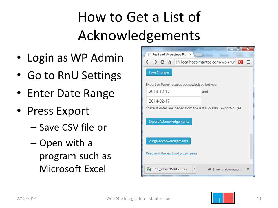 How to Get a List of Acknowledgements Login as WP Admin Go to RnU Settings Enter Date Range Press Export – Save CSV file or – Open with a program such as Microsoft Excel 2/13/2014Web Site Integration - Mantos.com11