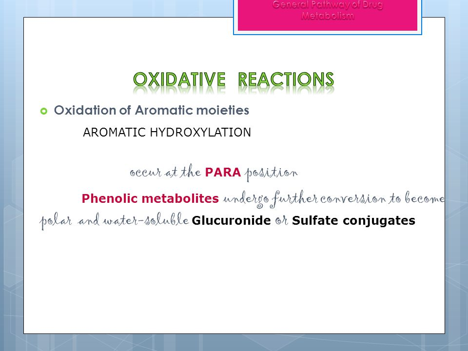 Oxidation of Aromatic moieties AROMATIC HYDROXYLATION occur at the PARA position Phenolic metabolites undergo further conversion to become polar and w