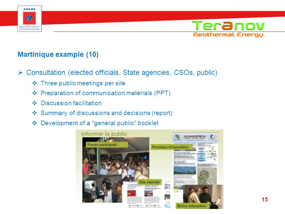 15 Martinique example (10) Consultation (elected officials, State agencies, CSOs, public) Three public meetings per site Preparation of communication materials (PPT) Discussion facilitation Summary of discussions and decisions (report) Development of a general public booklet