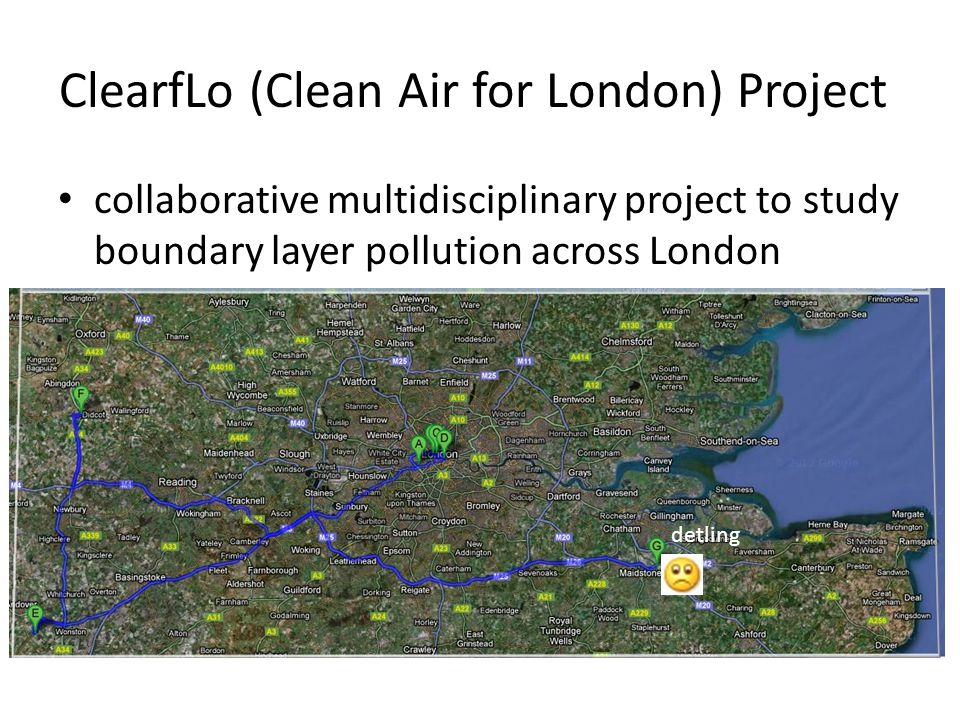 ClearfLo (Clean Air for London) Project collaborative multidisciplinary project to study boundary layer pollution across London detling