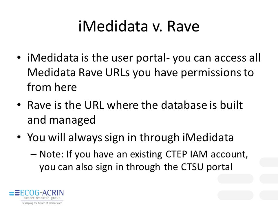 iMedidata v. Rave iMedidata is the user portal- you can access all Medidata Rave URLs you have permissions to from here Rave is the URL where the data