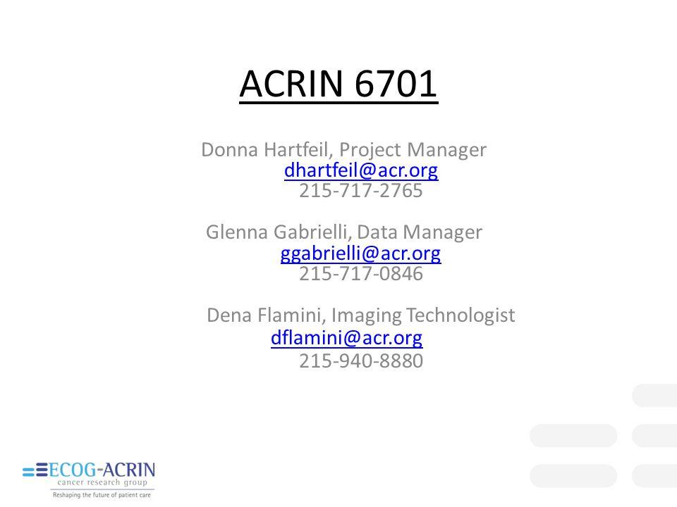 ACRIN 6701 Donna Hartfeil, Project Manager dhartfeil@acr.org 215-717-2765 Glenna Gabrielli, Data Manager ggabrielli@acr.org 215-717-0846 Dena Flamini, Imaging Technologist dflamini@acr.org 215-940-8880