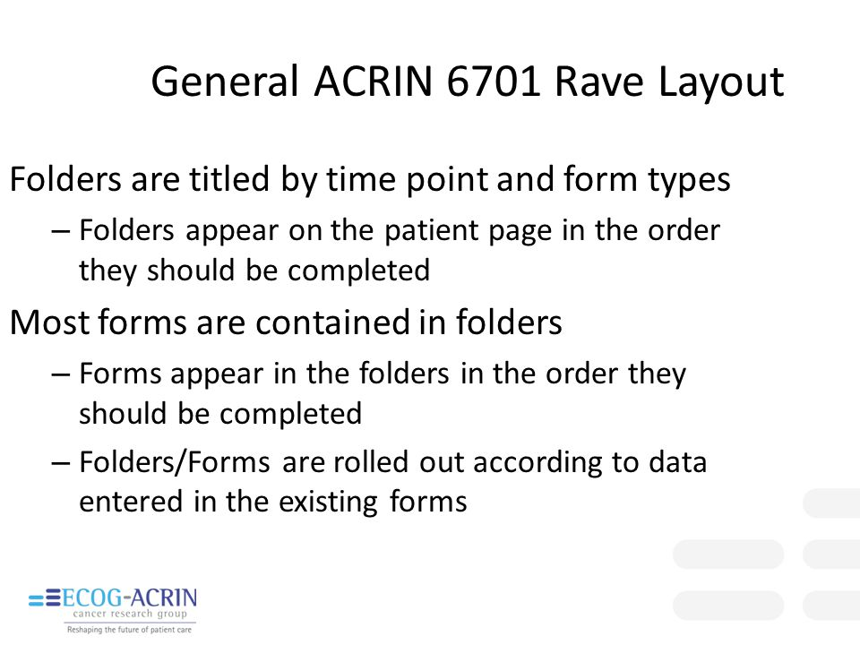 General ACRIN 6701 Rave Layout Folders are titled by time point and form types – Folders appear on the patient page in the order they should be comple